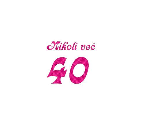 Majice - obletnice - NIKOLI VEČ 40